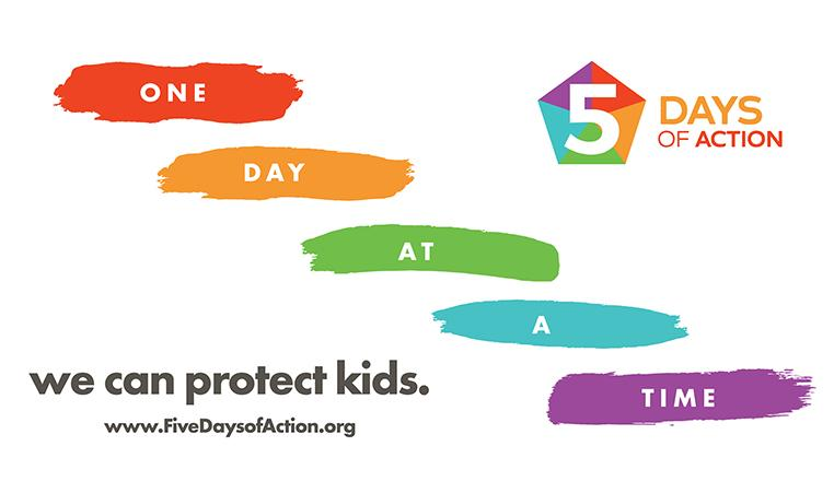 5 Days of Action - One Day at a Time - We can protect kids.